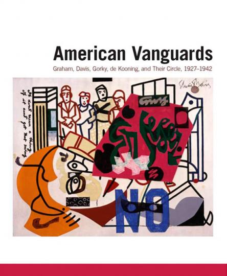 American Vanguards. Graham, Davis, Gorky, de Kooning und ihr Kreis 1927-1942.