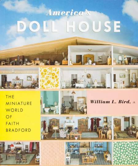 Americas Doll House. Die Miniaturwelt der Faith Bradford.
