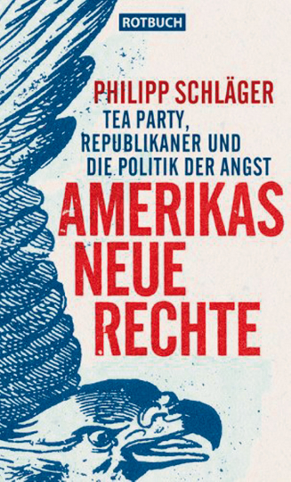 Amerikas Neue Rechte - Tea Party, Republikaner und die Politik der Angst