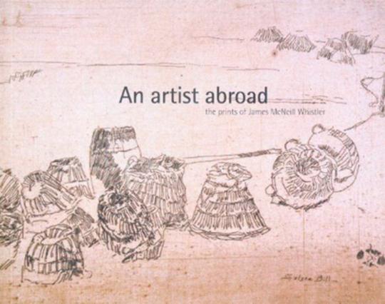 An Artist Abroad. Die Druckgrafiken von James McNeill Whistler.
