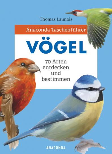 Anaconda Taschenführer Vögel. 70 Arten entdecken und bestimmen.