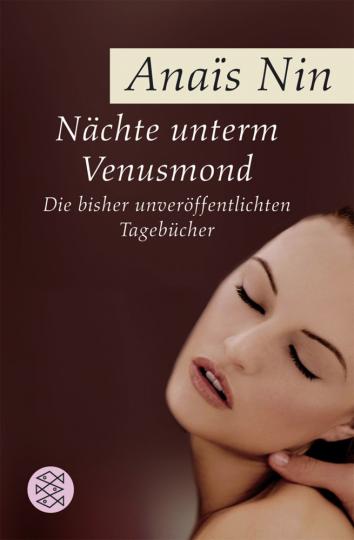 Anaïs Nin. Nächte unterm Venusmond. Die bisher unveröffentlichten Tagebücher.