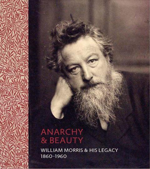 Anarchie & Schönheit. William Morris und sein Vermächtnis. 1860-1960.