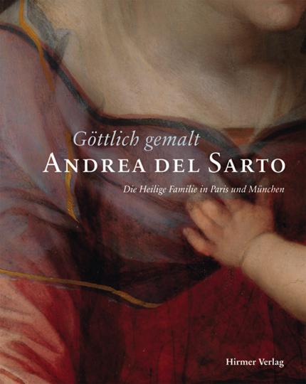 Andrea del Sarto. Die Heilige Familie in München und Paris.