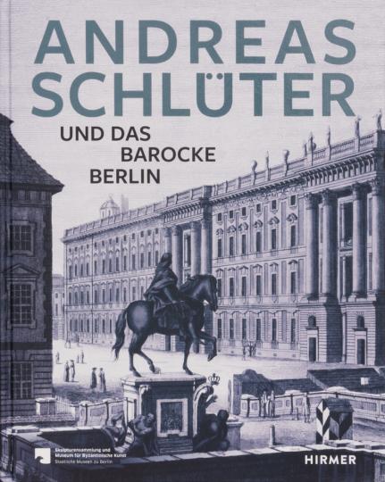 Andreas Schlüter und das barocke Berlin.