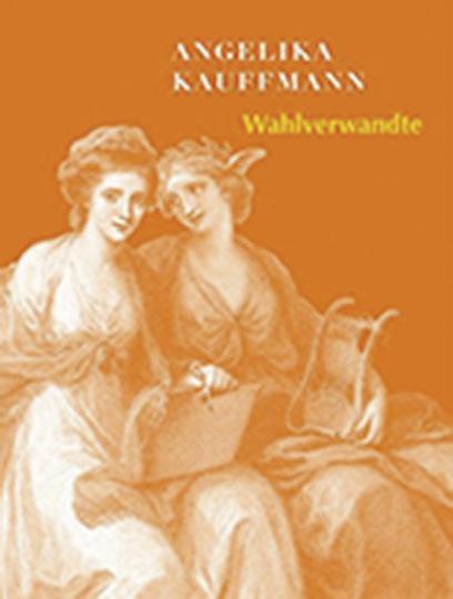 Angelika Kauffmann. Wahlverwandte