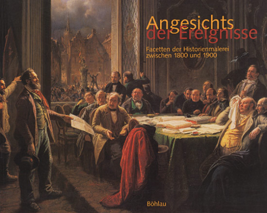 Angesichts der Ereignisse - Facetten der Historienmalerei zwischen 1800 und 1900.