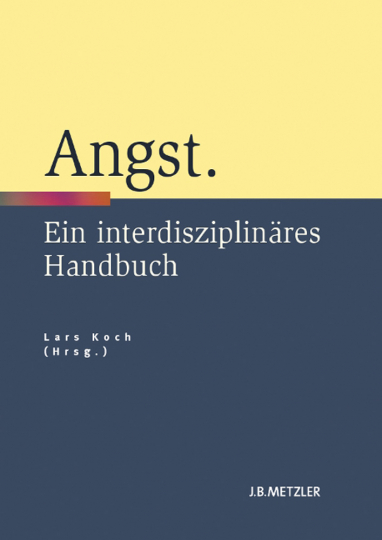 Angst. Ein interdisziplinäres Handbuch.