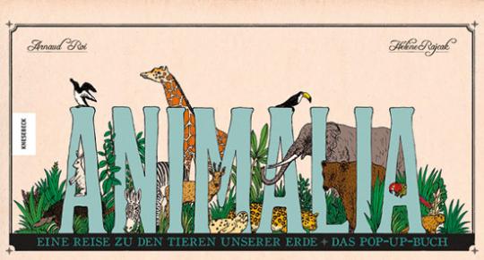 Animalia. Eine Reise zu den Tieren unserer Erde. Das Pop-up-Buch.