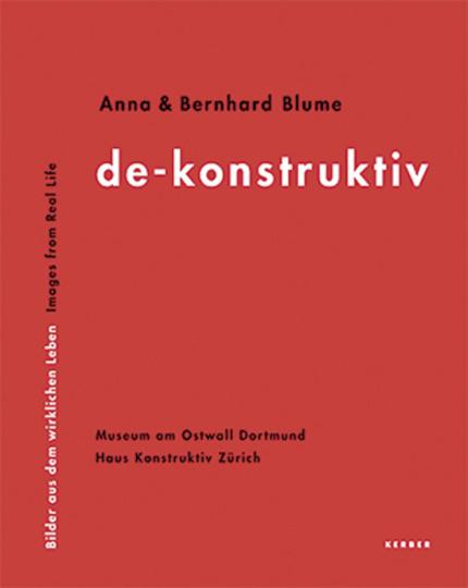 Anna und Bernhard Blume. de-konstruktiv. Bilder aus dem wirklichen Leben