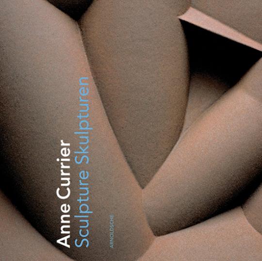 Anne Currier. Skulpturen.