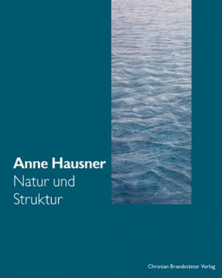 Anne Hausner. Struktur und Natur.