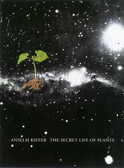 Anselm Kiefer - The Secret Life of Plants. Ein Künstlerbuch