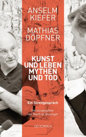 Anselm Kiefer und Mathias Döpfner. Kunst und Leben, Mythen und Tod. Ein Streitgespräch.