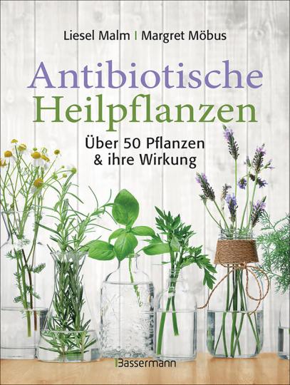 Antibiotische Heilpflanzen - Über 50 Pflanzen und ihre Wirkung