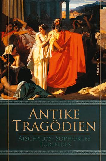 Antike Tragödien - Aischylos, Sophokles, Euripides.