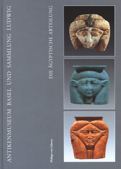 Antikenmuseum Basel und Sammlung Ludwig: Die Ägyptische Abteilung