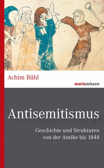 Antisemitismus. Geschichte und Strukturen von der Antike bis 1848.