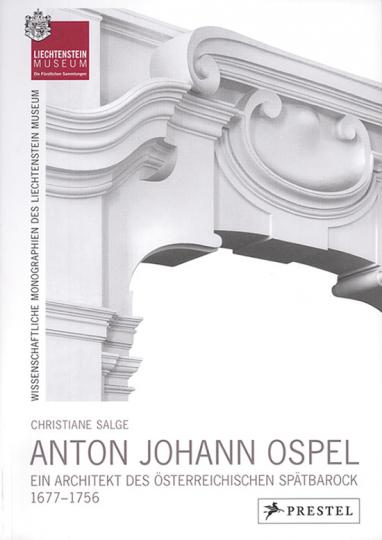 Anton Johann Ospel (1677-1756). Ein Architekt des österreichischen Spätbarock.