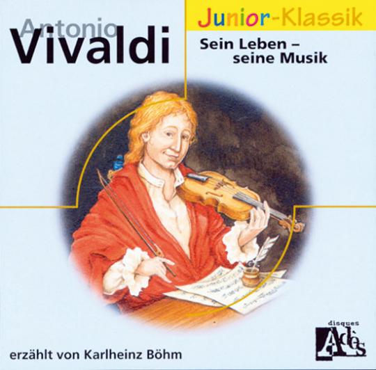 Antonio Vivaldi. Sein Leben - seine Musik. Junior-Klassik.