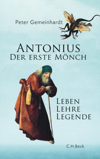 Antonius. Der erste Mönch. Leben, Lehre, Legende.
