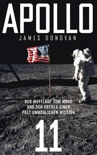 Apollo 11. Der Wettlauf zum Mond und der Erfolg einer fast unmöglichen Mission.
