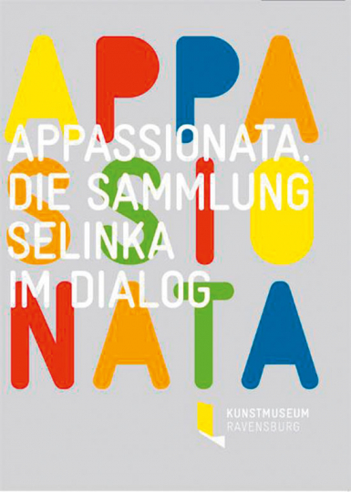 Appassionata. Die Sammlung Selinka im Dialog.