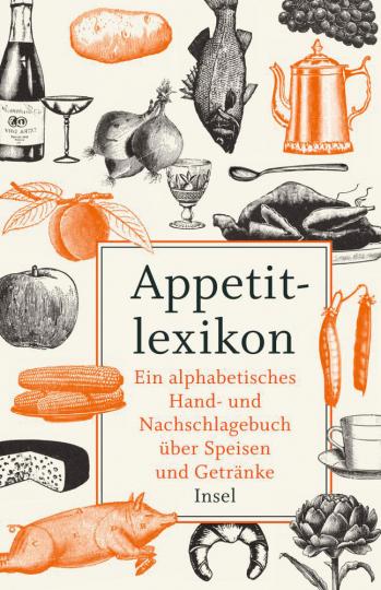 Appetitlexikon. Ein alphabetisches Hand- und Nachschlagebuch über Speisen und Getränke.