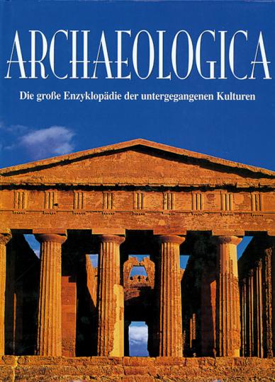 Archaeologica. Die große Enzyklopädie der untergegangenen Kulturen.