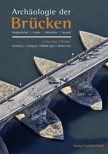 Archäologie der Brücken. Vorgeschichte, Antike, Mittelalter, Neuzeit.
