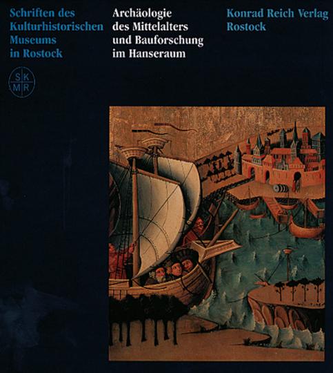 Archäologie des Mittelalters und Bauforschung im Hanseraum