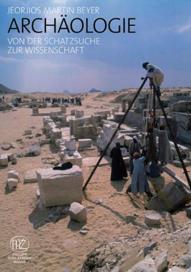 Archäologie. Von der Schatzsuche zur Wissenschaft.