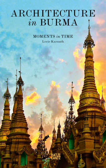 Architecture in Burma. Moments in Time.