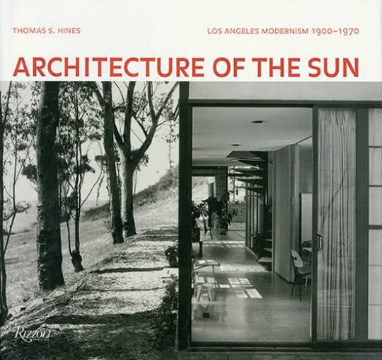 Architecture of the Sun. Los Angeles Modernism 1900-1970.