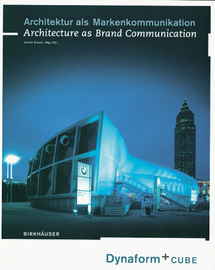 Architektur als Markenkommunikation / Architecture as Brand Communication. Dynaform und Cube.
