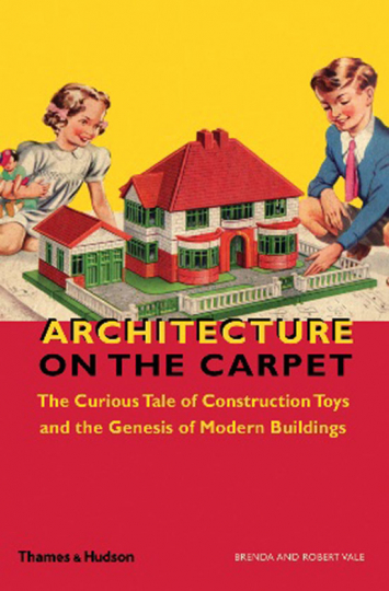 Architektur auf dem Teppich. Architecture on the Carpet. The Curious Tale of Construction Toys and the Genesis of Modern Buildings.
