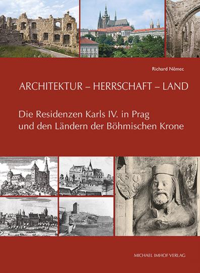 Architektur - Herrschaft - Land. Die Residenzen Karls IV. in Prag und den Ländern der Böhmischen Krone.