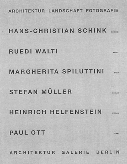 Architektur Landschaft Fotografie: Hans-Christian Schink, Ruedi Walti, Margherita Spiluttini, Stefan Müller, Heinrich Helfenstein, Paul Ott.