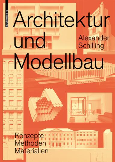 Architektur und Modellbau. Konzepte, Methoden, Materialien.