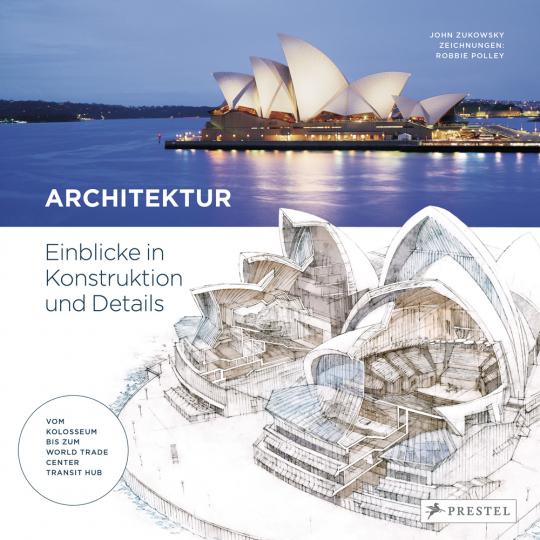 Architektur. Einblicke in Konstruktion und Details - vom Kolosseum bis zum World Trade Center Transit Hub.