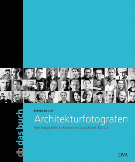 Architekturfotografen - Wer fotografiert Architektur in Deutschland, Band 2