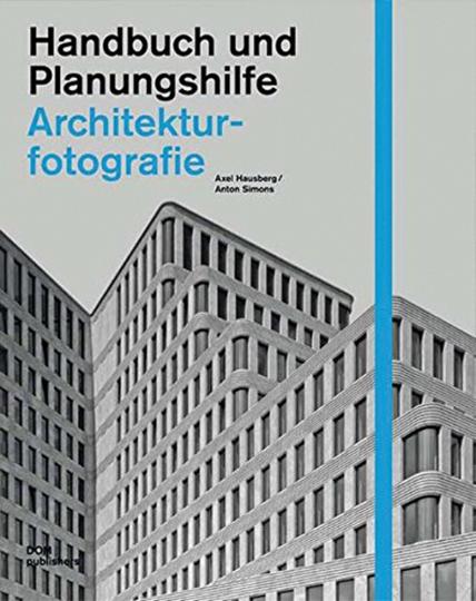 Architekturfotografie. Handbuch und Planungshilfe.