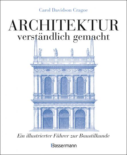 Architektur, verständlich gemacht. Die illustrierte und verständliche Baustilkunde.