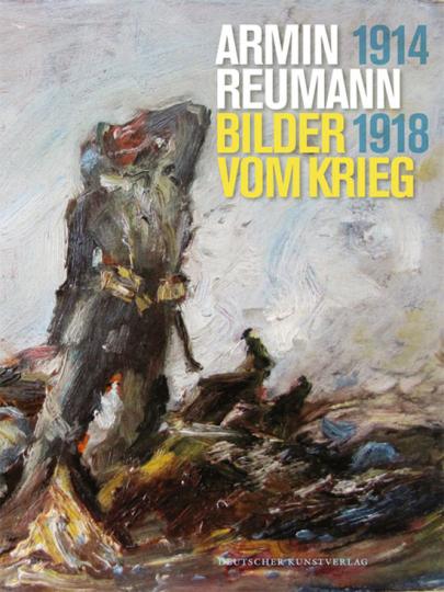 Armin Reumann. Bilder vom Krieg, 1914-1918.