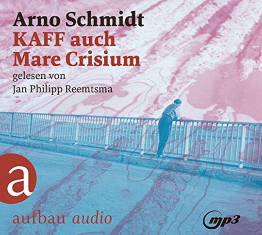 Arno Schmidt. KAFF auch Mare Crisium. Roman. 2 mp3-CDs.