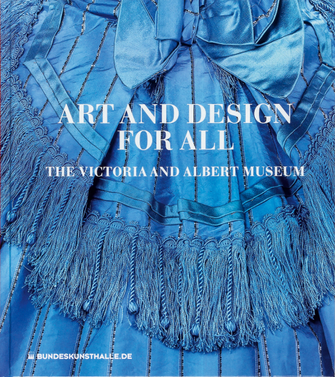 Art and Design for All. Das Victoria & Albert Museum London.