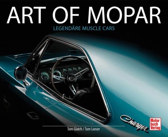 Art of Mopar. Legendäre Muscle Cars.