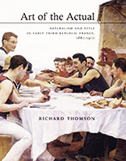 Art of the Actual. Naturalismus und Stil in der frühen 3. Französischen Republik 1880-1900.