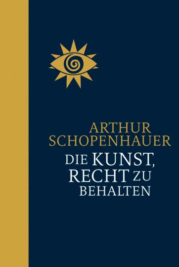 Arthur Schopenhauer. Die Kunst, Recht zu behalten