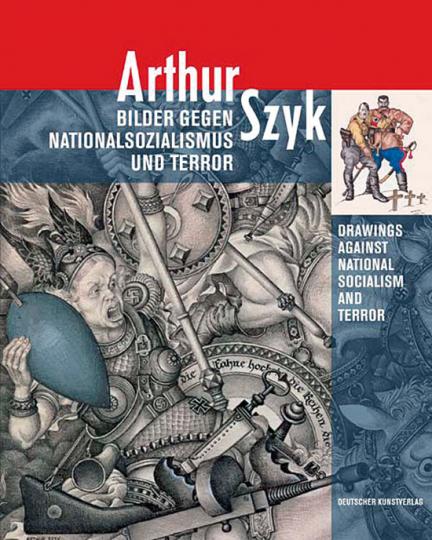 Arthur Szyk. Bilder gegen Nationalsozialismus und Terror.